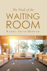 Cover The Trials of the Waiting Room