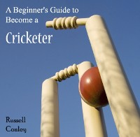 Cover Beginner's Guide to Become a Cricketer, A