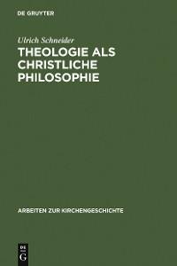 Cover Theologie als christliche Philosophie