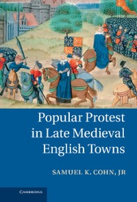 Cover Popular Protest in Late Medieval English Towns