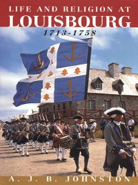 Cover Religion in Life at Louisbourg, 1713-1758