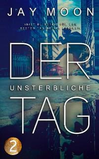 Cover Der unsterbliche Tag – Runde 1: 12 Uhr (Thriller Serie 2)