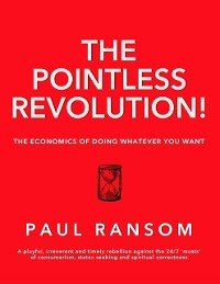 Cover The Pointless Revolution! - The Economics of Doing Whatever You Want
