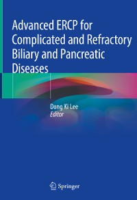 Cover Advanced ERCP for Complicated and Refractory Biliary and Pancreatic Diseases