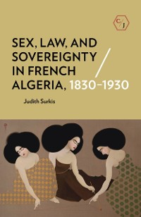 Cover Sex, Law, and Sovereignty in French Algeria, 1830-1930