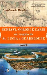 Cover Schiavi, coloni, e carib. Un viaggio da St. Lucia a Guadeloupe