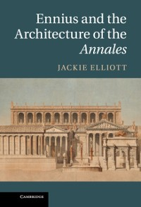 Cover Ennius and the Architecture of the Annales