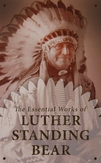 Cover The Essential Works of Luther Standing Bear