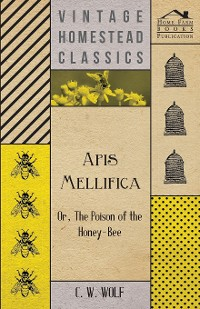 Cover Apis Mellifica - Or, The Poison Of The Honey-Bee
