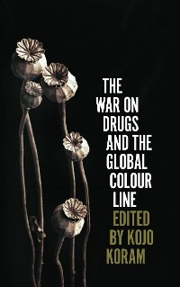 Cover The War on Drugs and the Global Colour Line