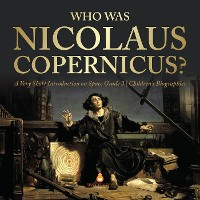 Cover Who Was Nicolaus Copernicus? | A Very Short Introduction on Space Grade 3 | Children's Biographies