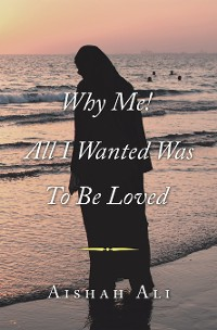 Cover Why Me! All I Wanted Was to Be Loved