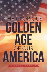 Cover The Glorious Golden Age of Our America