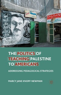 Cover The Politics of Teaching Palestine to Americans