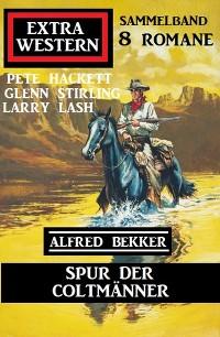 Cover Spur der Coltmänner: Extra Western Sammelband 8 Romane