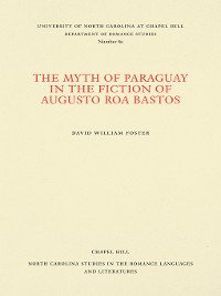 Cover The Myth of Paraguay in the Fiction of Augusto Roa Bastos