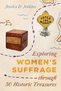 Cover Exploring Women's Suffrage through 50 Historic Treasures