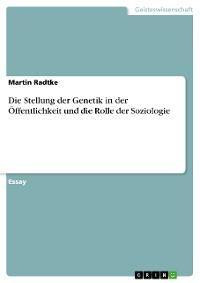 Cover Die Stellung der Genetik in der Öffentlichkeit und die Rolle der Soziologie