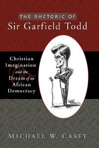 Cover The Rhetoric of Sir Garfield Todd