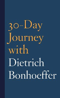 Cover 30-Day Journey with Dietrich Bonhoeffer