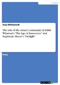 "Cover The role of the closed community in Edith Wharton's ""The Age of Innocence"" and Stephenie Meyer's ""Twilight"""
