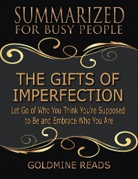 Cover The Gifts of Imperfection - Summarized for Busy People: Let Go of Who You Think You're Supposed to Be and Embrace Who You Are