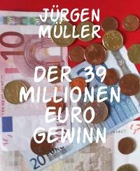 Cover Der 39 Millionen Euro Gewinn