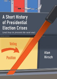 Cover A Short History of Presidential Election Crises