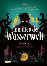 Cover Disney – Twisted Tales: Inmitten der Wasserwelt (Arielle)