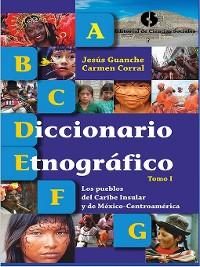 Cover Diccionario etnográfico. Tomo I. Los pueblos del Caribe insular y de México--Centroamérica
