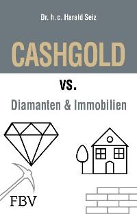 Cover CASHGOLD vs. Diamanten und Immobilien