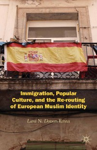 Cover Immigration, Popular Culture, and the Re-routing of European Muslim Identity