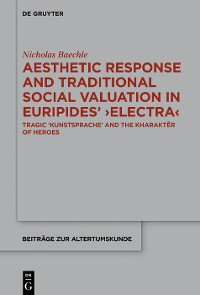 Cover Aesthetic Response and Traditional Social Valuation in Euripides' ›Electra‹