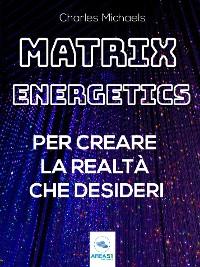 Cover Matrix Energetics per creare la realtà che desideri