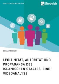 Cover Legitimität, Autorität und Propaganda des Islamischen Staates. Eine Videoanalyse
