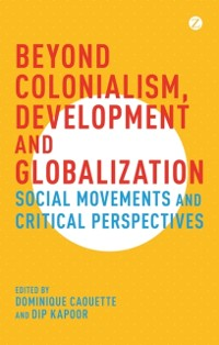 Cover Beyond Colonialism, Development and Globalization