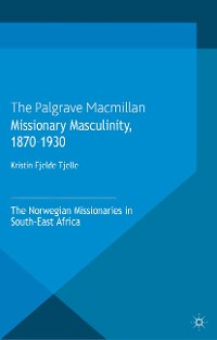 Cover Missionary Masculinity, 1870-1930