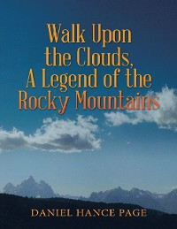 Cover Walk Upon the Clouds, a Legend of the Rocky Mountains