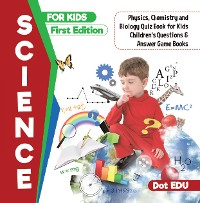 Cover Science for Kids First Edition | Physics, Chemistry and Biology Quiz Book for Kids | Children's Questions & Answer Game Books