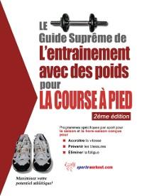 Cover Le guide supreme de l'entrainement avec des poids pour la course a pied