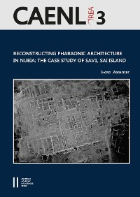 Cover Reconstructing Pharaonic Architecture in Nubia: The Case Study of SAV1, Sai Island