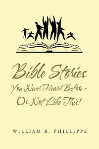 Cover Bible  Stories  You Never Heard Before – or Not Like This!