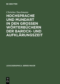 Cover Hochsprache und Mundart in den großen Wörterbüchern der Barock- und Aufklärungszeit