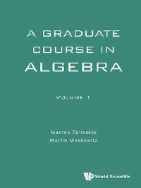 Cover Graduate Course In Algebra, A--Volume 1