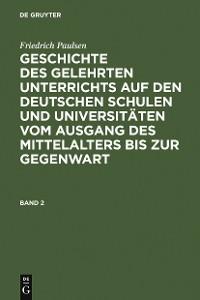 Cover Friedrich Paulsen: Geschichte des gelehrten Unterrichts auf den deutschen Schulen und Universitäten vom Ausgang des Mittelalters bis zur Gegenwart. Band 2