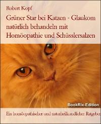 Cover Grüner Star bei Katzen Glaukom behandeln mit Homöopathie, Schüsslersalzen und Naturheilkunde