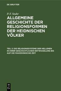 Cover Die Religionssysteme der Hellenen in ihrer geschichtlichen Entwickelung bis auf die makedonische Zeit