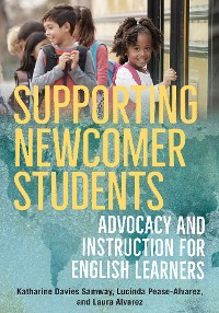 Cover Supporting Newcomer Students: Advocacy and Instruction for English Learners