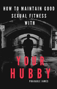 Cover how to maintain good sexual fitness with your hubby