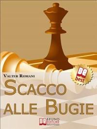 Cover Scacco Alle Bugie. Come Scovare le Bugie, Smascherare Chi Mente e Limitare i Danni. (Ebook Italiano - Anteprima Gratis)
